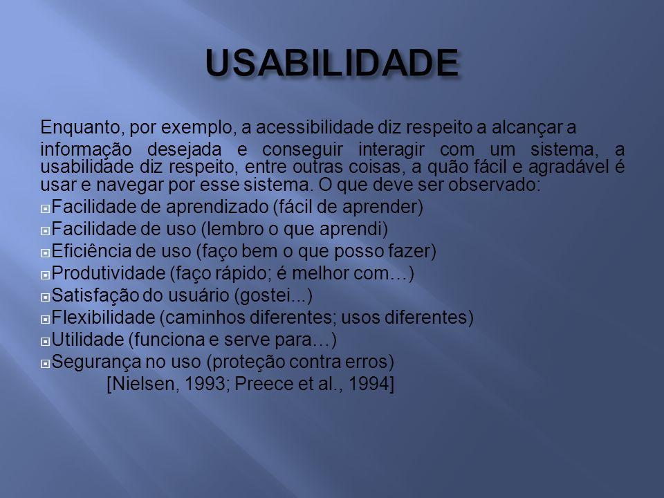 USABILIDADE Enquanto, por exemplo, a acessibilidade diz respeito a alcançar a.