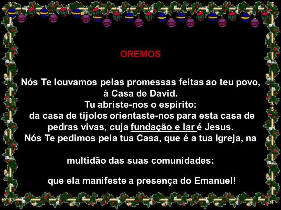 Nós Te louvamos pelas promessas feitas ao teu povo, à Casa de David.