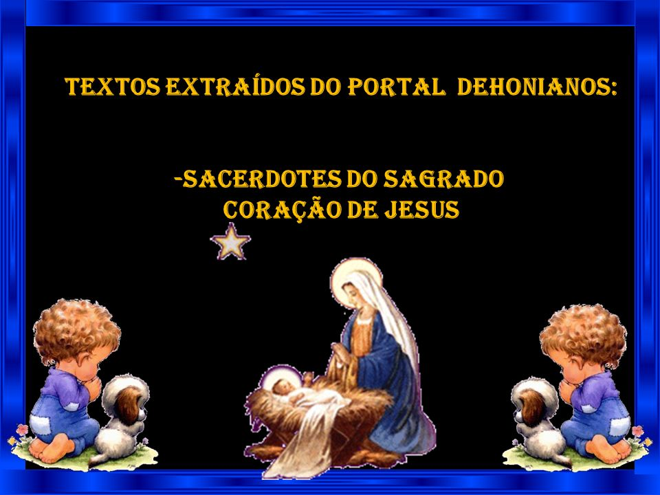 TEXTOS EXTRAÍDOS DO PORTAL DEHONIANOS: -SACERDOTES DO SAGRADO