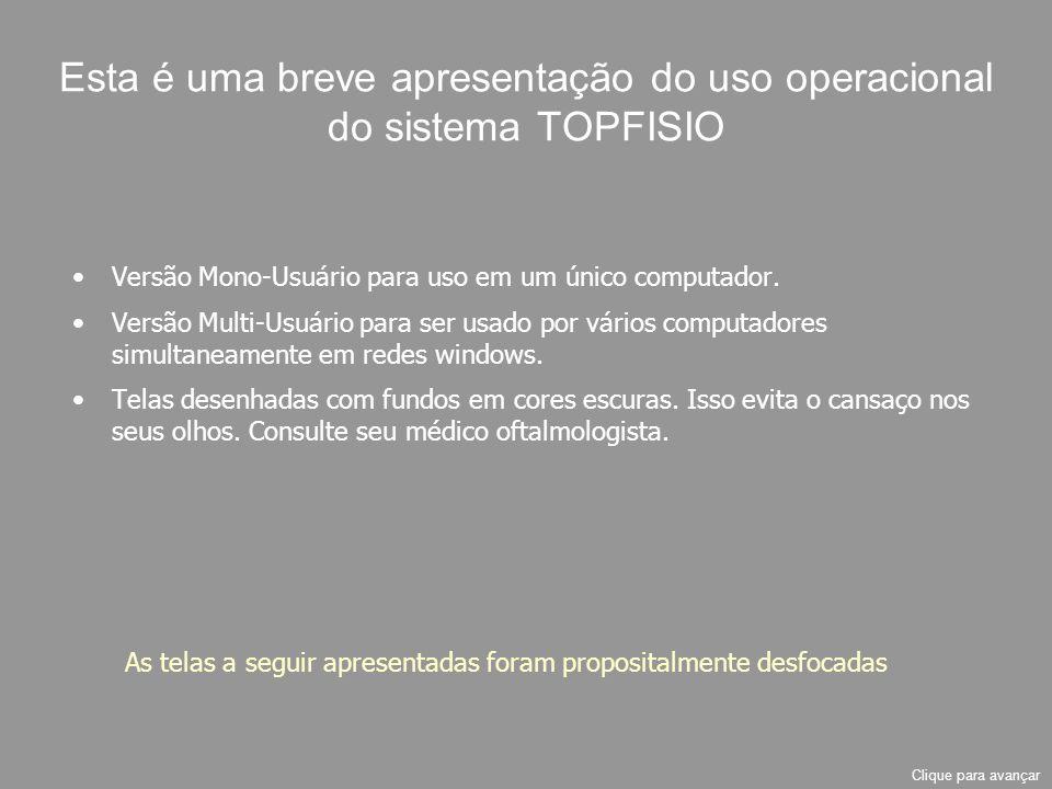 Esta é uma breve apresentação do uso operacional do sistema TOPFISIO