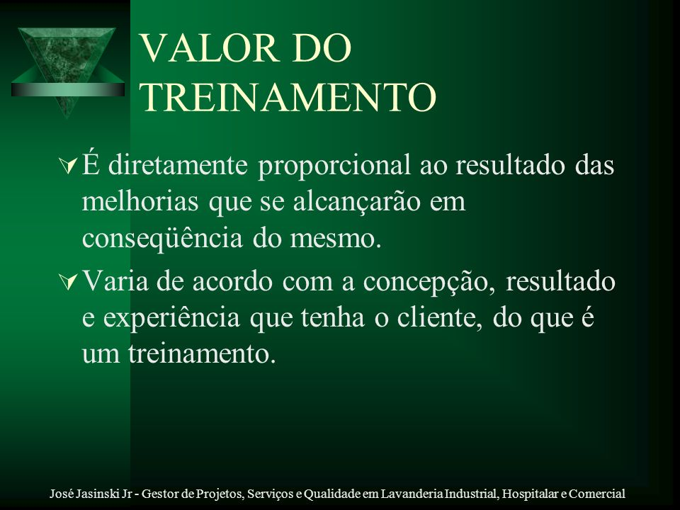VALOR DO TREINAMENTO É diretamente proporcional ao resultado das melhorias que se alcançarão em conseqüência do mesmo.
