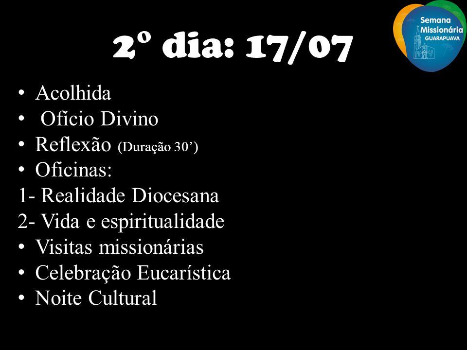 2° dia: 17/07 Acolhida Ofício Divino Reflexão (Duração 30') Oficinas:
