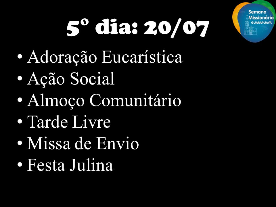 5° dia: 20/07 Adoração Eucarística Ação Social Almoço Comunitário