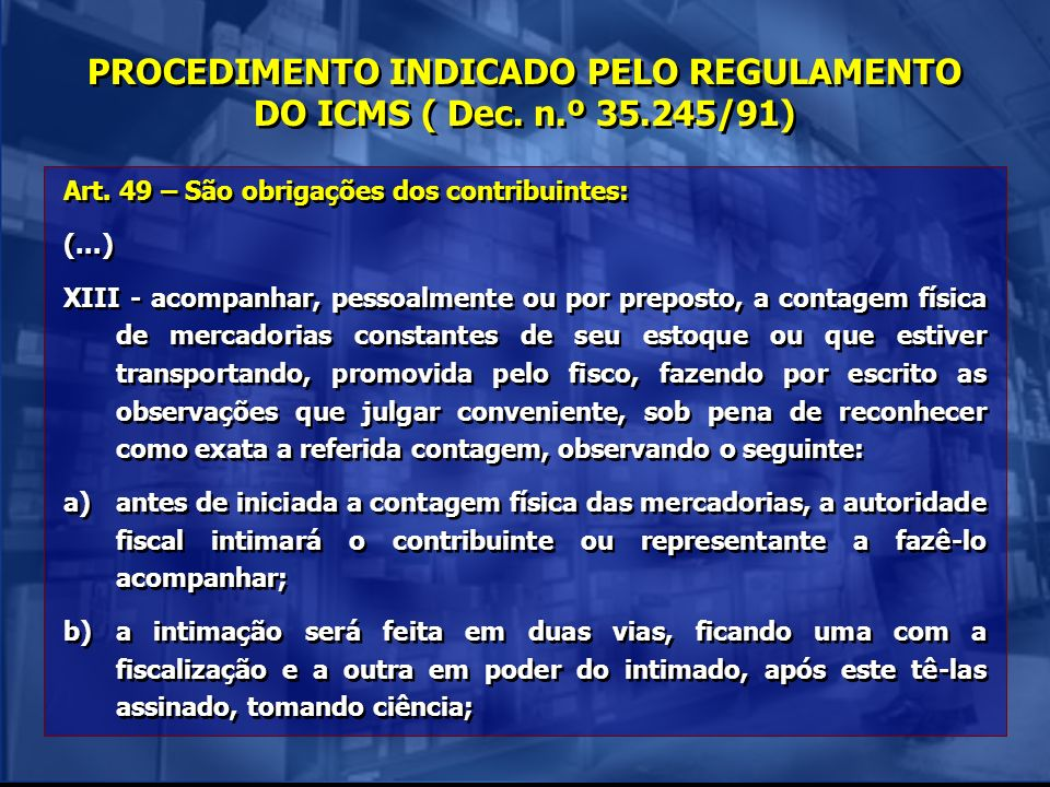 PROCEDIMENTO INDICADO PELO REGULAMENTO DO ICMS ( Dec. n.º 35.245/91)