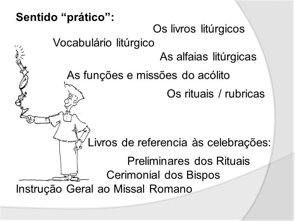 Sentido prático : Os livros litúrgicos. Vocabulário litúrgico. As alfaias litúrgicas. As funções e missões do acólito.