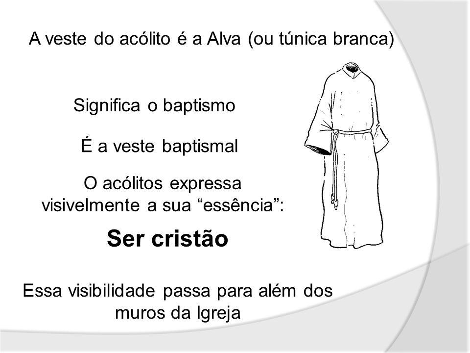 Ser cristão A veste do acólito é a Alva (ou túnica branca)