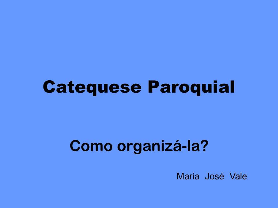 Catequese Paroquial Como organizá-la Maria José Vale