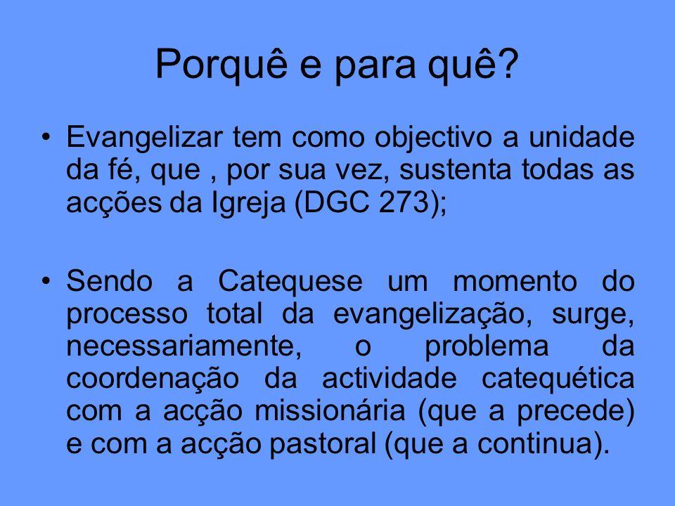 Porquê e para quê Evangelizar tem como objectivo a unidade da fé, que , por sua vez, sustenta todas as acções da Igreja (DGC 273);
