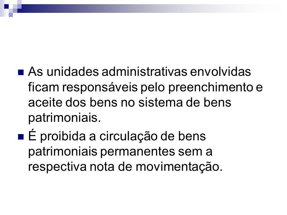 As unidades administrativas envolvidas ficam responsáveis pelo preenchimento e aceite dos bens no sistema de bens patrimoniais.