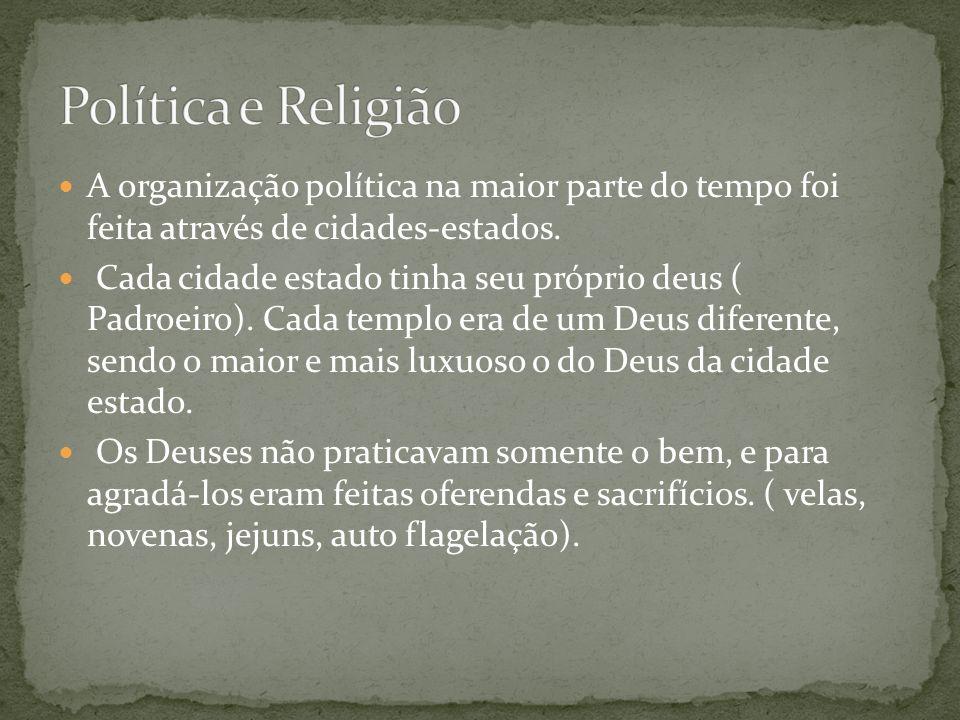 Política e ReligiãoA organização política na maior parte do tempo foi feita através de cidades-estados.