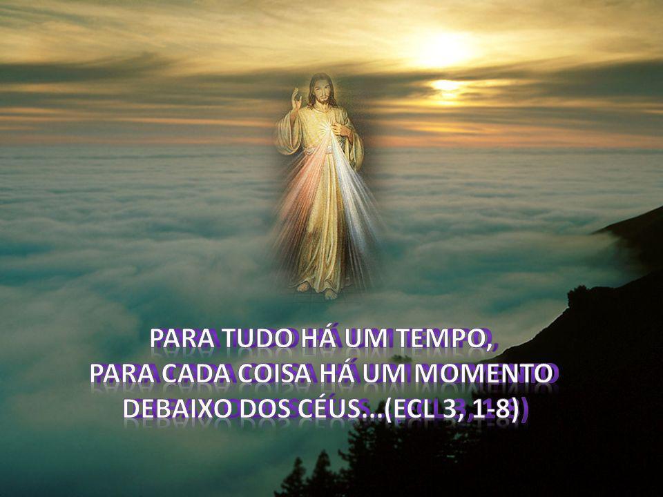 Para cada coisa há um momento Debaixo dos céus...(Ecl 3, 1-8)