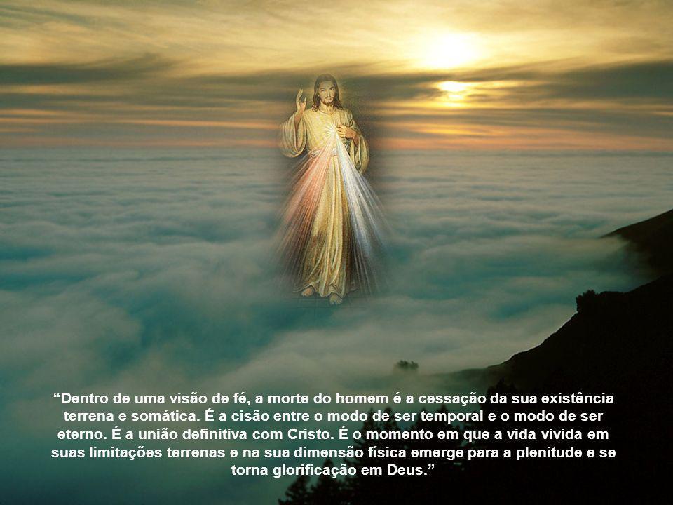 Dentro de uma visão de fé, a morte do homem é a cessação da sua existência terrena e somática.