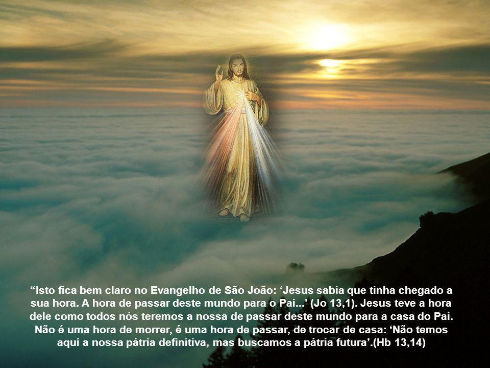 Isto fica bem claro no Evangelho de São João: 'Jesus sabia que tinha chegado a sua hora.