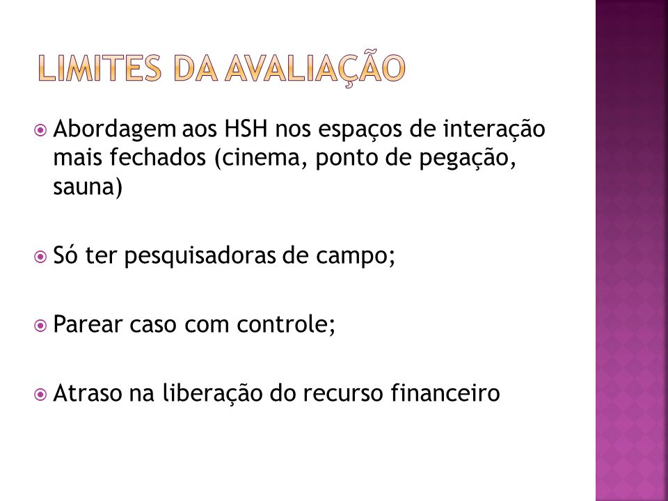 LIMITES DA AVALIAÇÃO Abordagem aos HSH nos espaços de interação mais fechados (cinema, ponto de pegação, sauna)