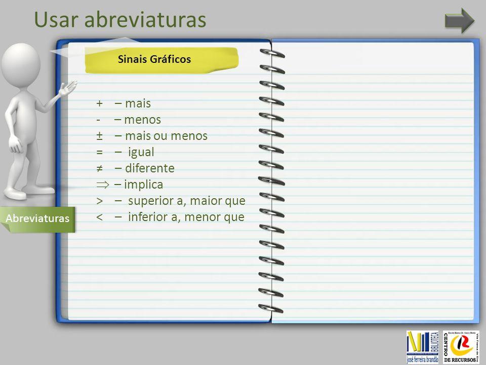 Usar abreviaturas + – mais – menos ± – mais ou menos = – igual