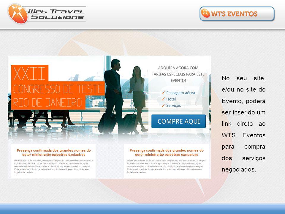 No seu site, e/ou no site do Evento, poderá ser inserido um link direto ao WTS Eventos para compra dos serviços negociados.