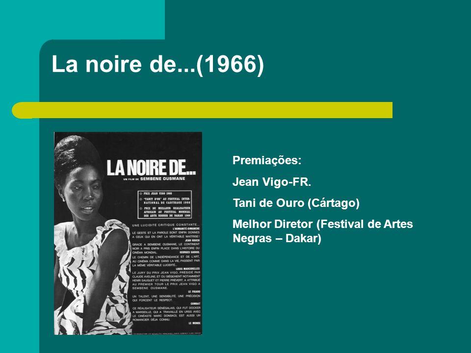 La noire de...(1966) Premiações: Jean Vigo-FR. Tani de Ouro (Cártago)