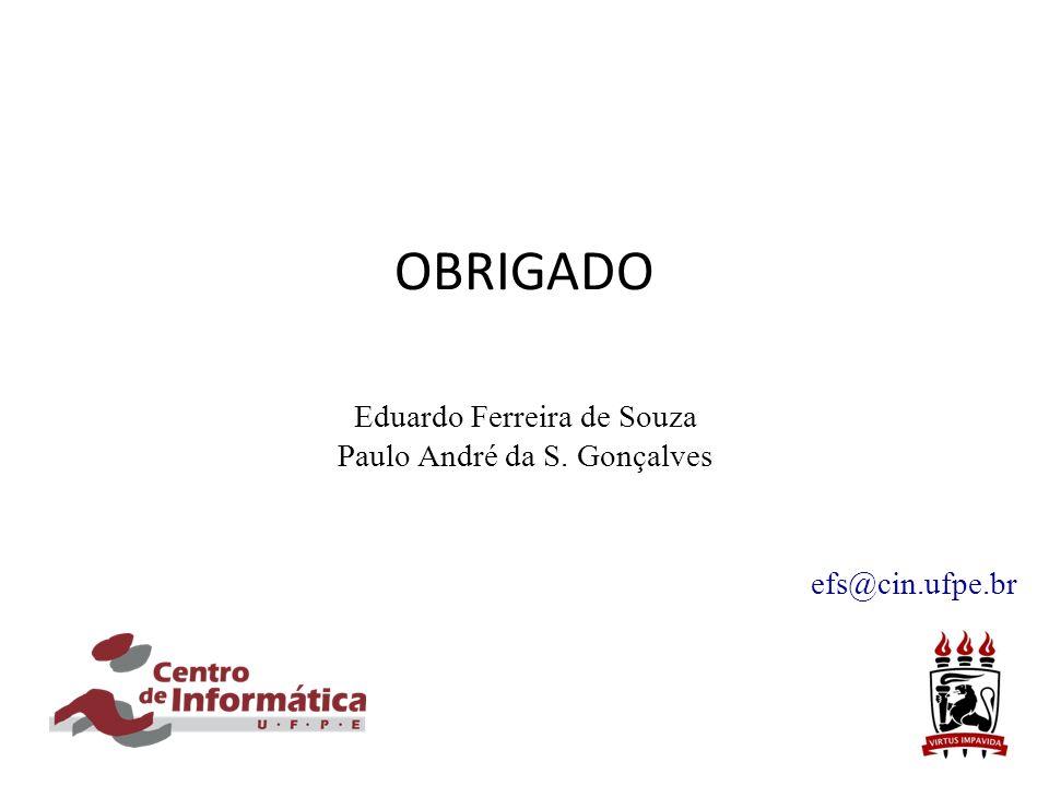 OBRIGADO Eduardo Ferreira de Souza Paulo André da S. Gonçalves