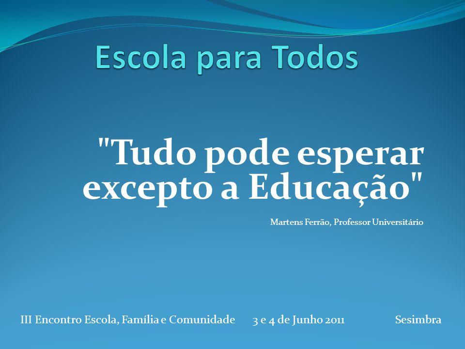 Tudo pode esperar excepto a Educação
