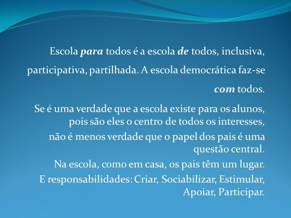 Escola para todos é a escola de todos, inclusiva, participativa, partilhada. A escola democrática faz-se com todos.
