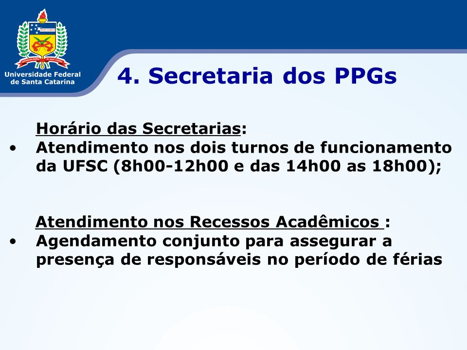 4. Secretaria dos PPGs Horário das Secretarias: