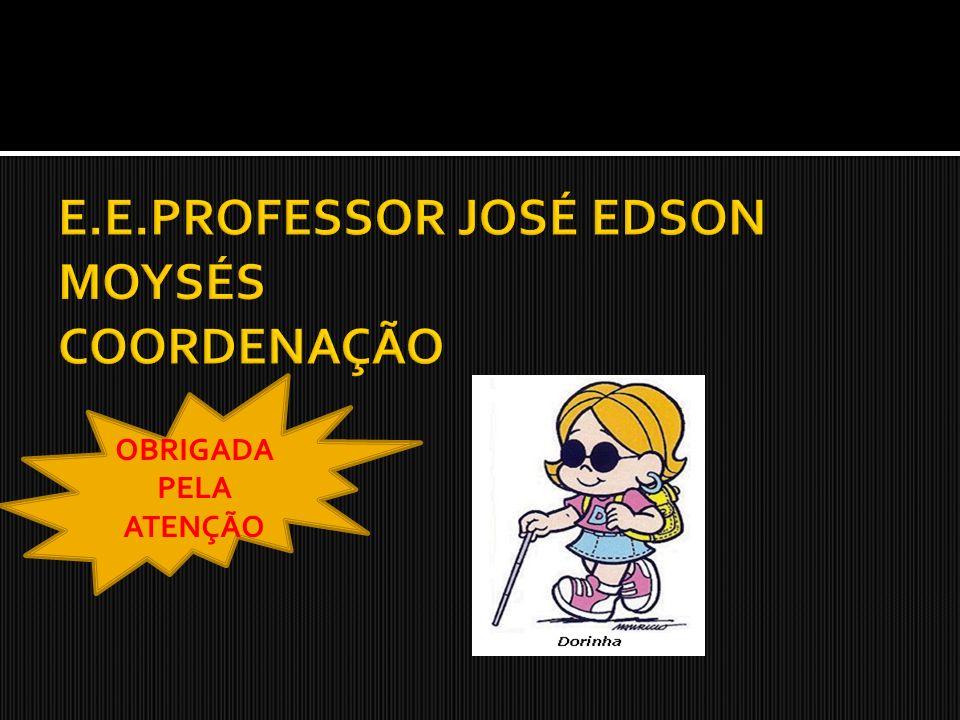 E.E.PROFESSOR JOSÉ EDSON MOYSÉS COORDENAÇÃO