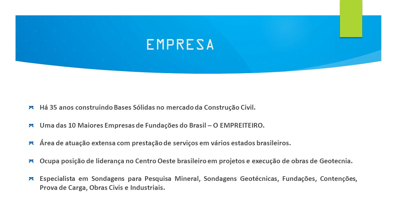 EMPRESA Há 35 anos construindo Bases Sólidas no mercado da Construção Civil. Uma das 10 Maiores Empresas de Fundações do Brasil – O EMPREITEIRO.