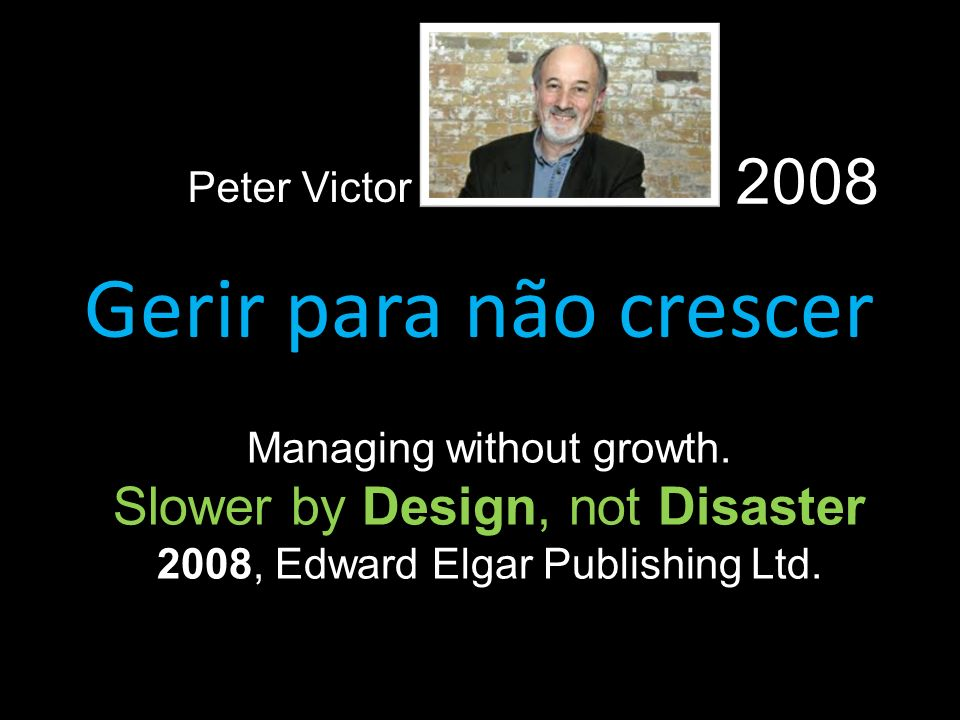 2008 Peter Victor. Gerir para não crescer. Managing without growth.
