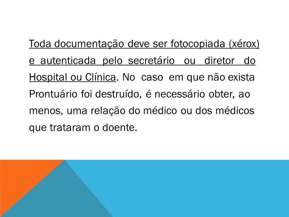 Toda documentação deve ser fotocopiada (xérox) e autenticada pelo secretário ou diretor do Hospital ou Clínica.