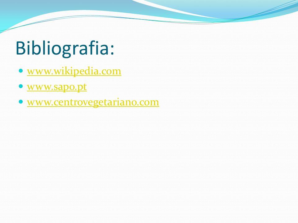 Bibliografia: www.wikipedia.com www.sapo.pt www.centrovegetariano.com