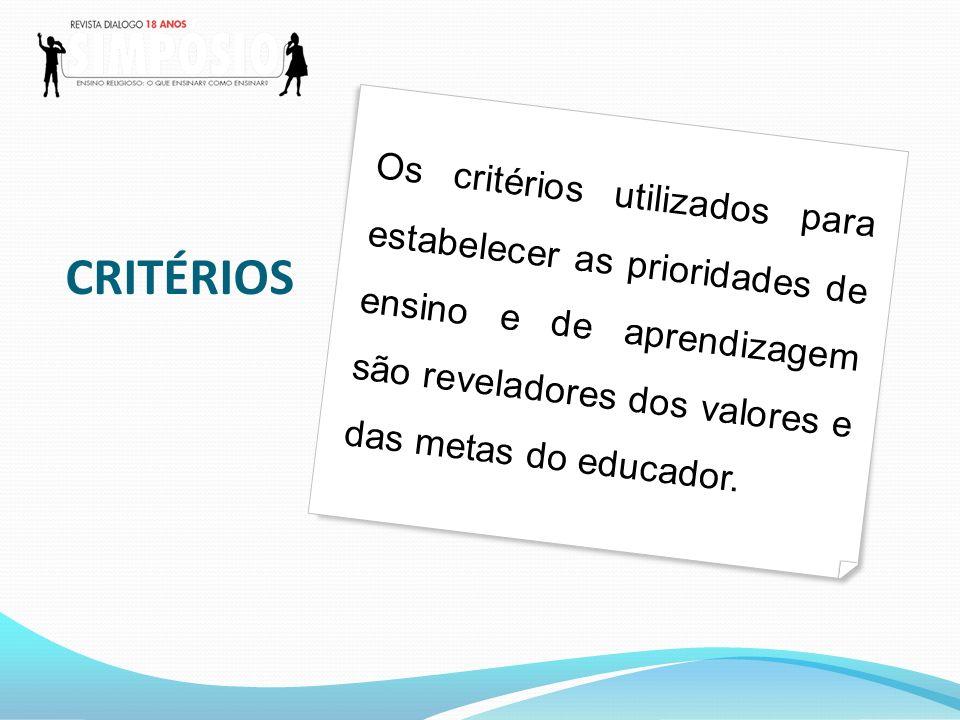 Os critérios utilizados para estabelecer as prioridades de ensino e de aprendizagem são reveladores dos valores e das metas do educador.