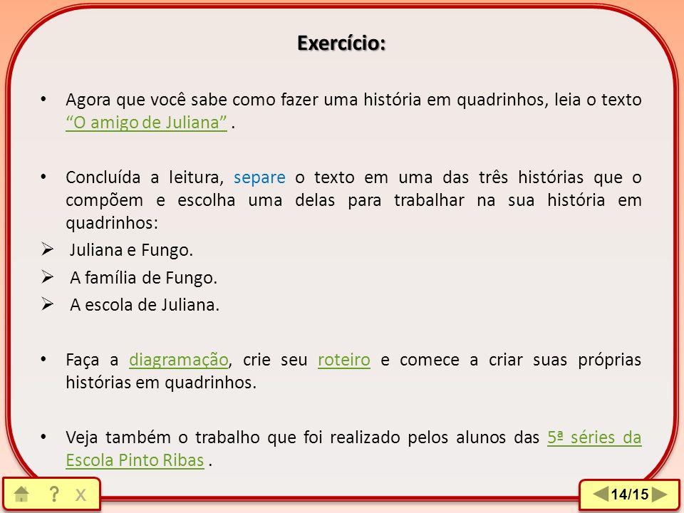 Exercício: Agora que você sabe como fazer uma história em quadrinhos, leia o texto O amigo de Juliana .