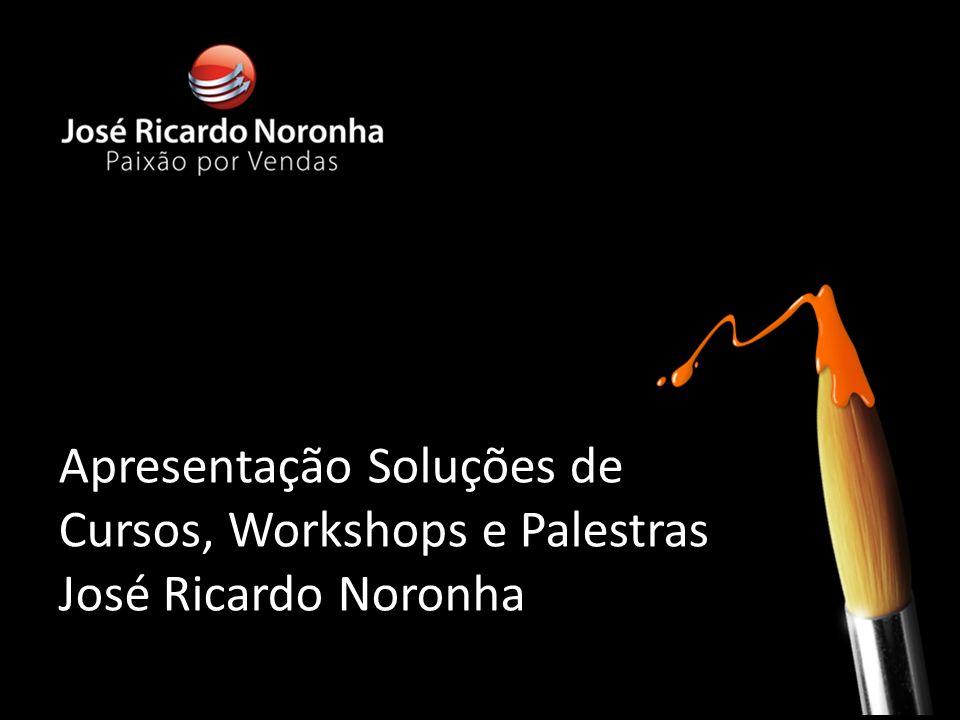 Apresentação Soluções de Cursos, Workshops e Palestras José Ricardo Noronha