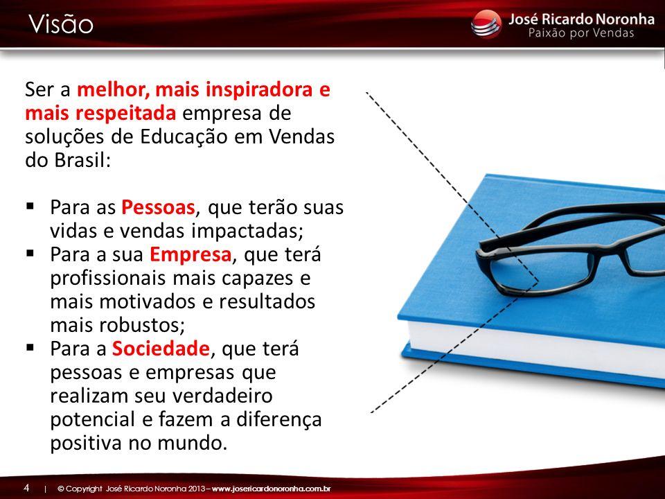 Visão Ser a melhor, mais inspiradora e mais respeitada empresa de soluções de Educação em Vendas do Brasil: