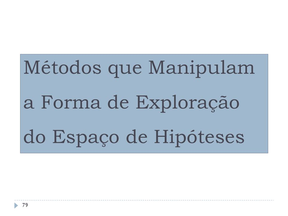 Métodos que Manipulam a Forma de Exploração do Espaço de Hipóteses