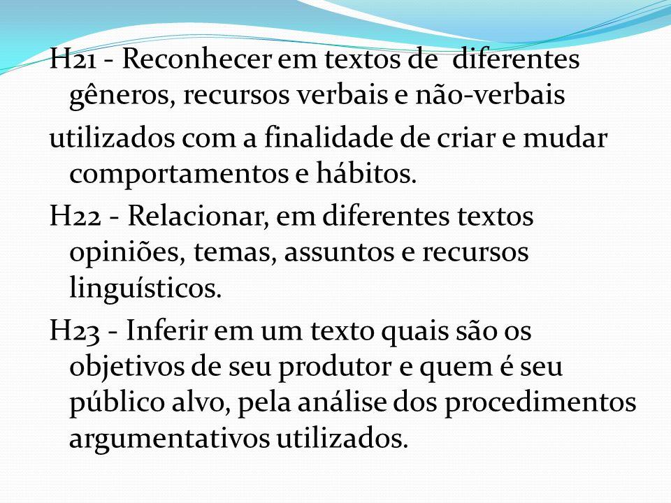 H21 - Reconhecer em textos de diferentes gêneros, recursos verbais e não-verbais utilizados com a finalidade de criar e mudar comportamentos e hábitos.
