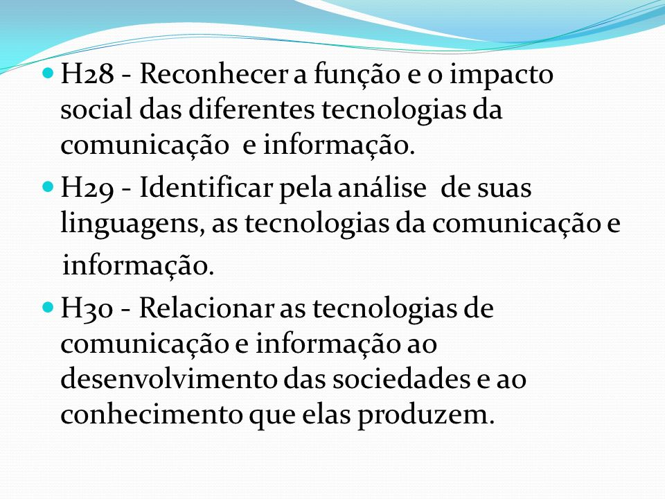 H28 - Reconhecer a função e o impacto social das diferentes tecnologias da comunicação e informação.