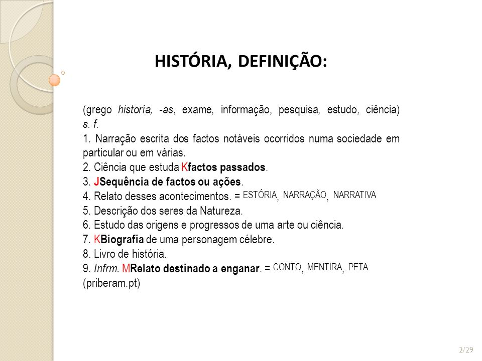 HISTÓRIA, DEFINIÇÃO: (grego historía, -as, exame, informação, pesquisa, estudo, ciência) s. f.