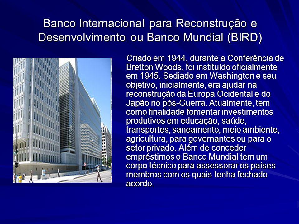 Banco Internacional para Reconstrução e Desenvolvimento ou Banco Mundial (BIRD)