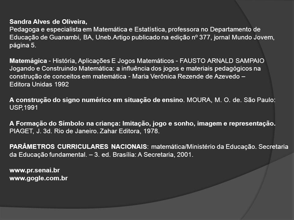Sandra Alves de Oliveira, Pedagoga e especialista em Matemática e Estatística, professora no Departamento de Educação de Guanambi, BA, Uneb.Artigo publicado na edição nº 377, jornal Mundo Jovem, página 5.