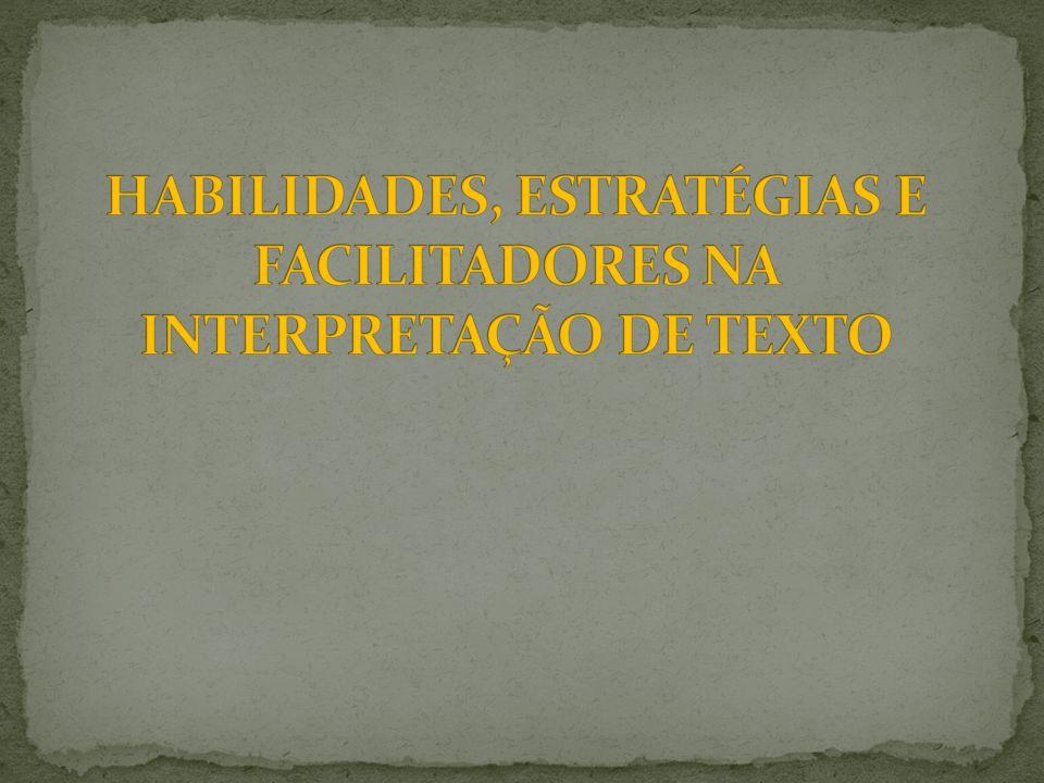 HABILIDADES, ESTRATÉGIAS E FACILITADORES NA INTERPRETAÇÃO DE TEXTO