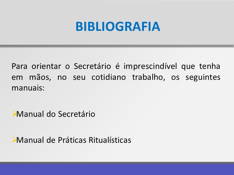 BIBLIOGRAFIA Para orientar o Secretário é imprescindível que tenha em mãos, no seu cotidiano trabalho, os seguintes manuais: