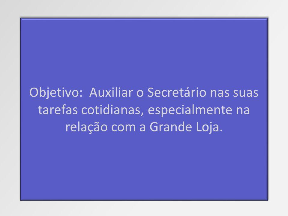 Objetivo: Auxiliar o Secretário nas suas tarefas cotidianas, especialmente na relação com a Grande Loja.
