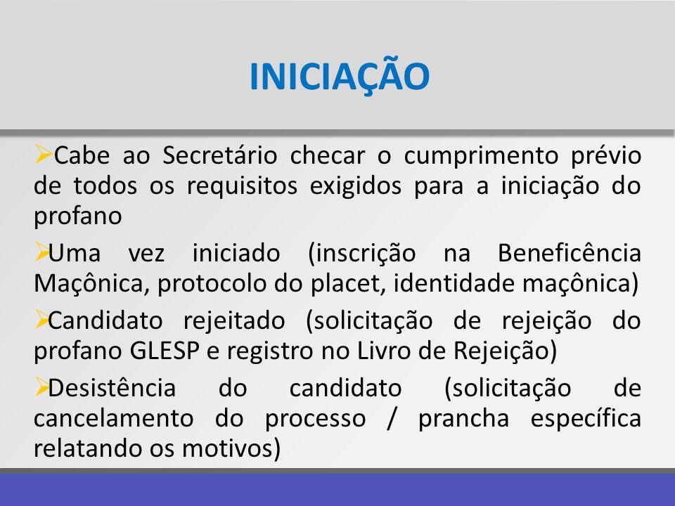 INICIAÇÃO Cabe ao Secretário checar o cumprimento prévio de todos os requisitos exigidos para a iniciação do profano.