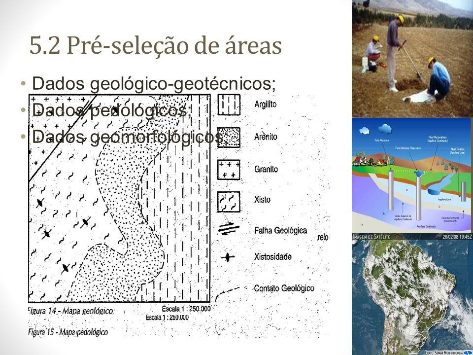 5.2 Pré-seleção de áreas Dados geológico-geotécnicos;