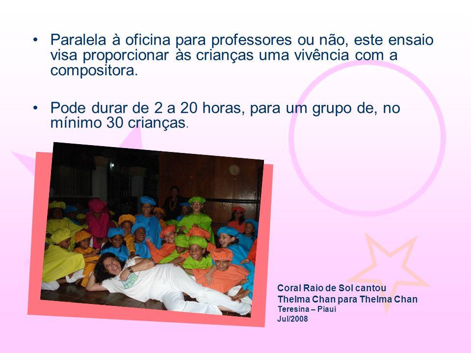 Pode durar de 2 a 20 horas, para um grupo de, no mínimo 30 crianças.