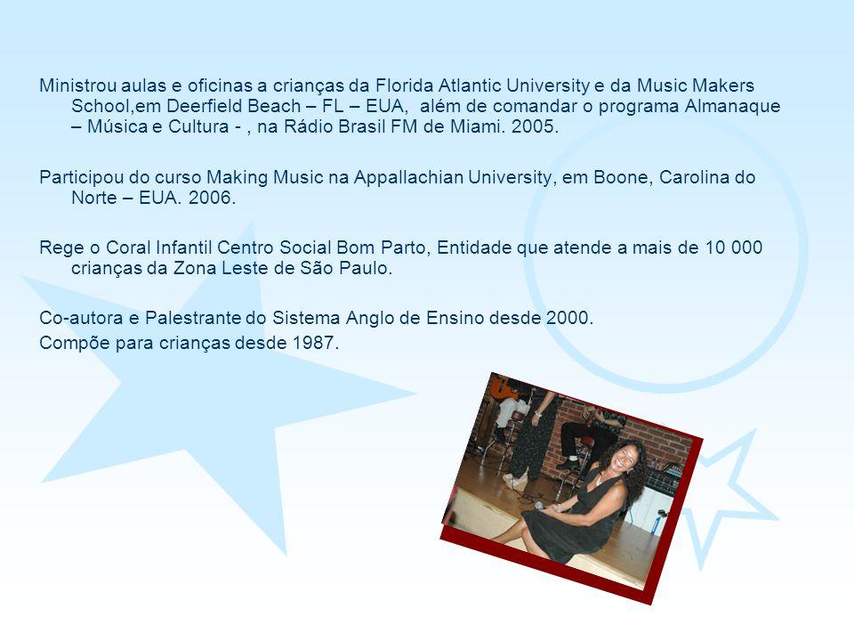 Ministrou aulas e oficinas a crianças da Florida Atlantic University e da Music Makers School,em Deerfield Beach – FL – EUA, além de comandar o programa Almanaque – Música e Cultura - , na Rádio Brasil FM de Miami. 2005.