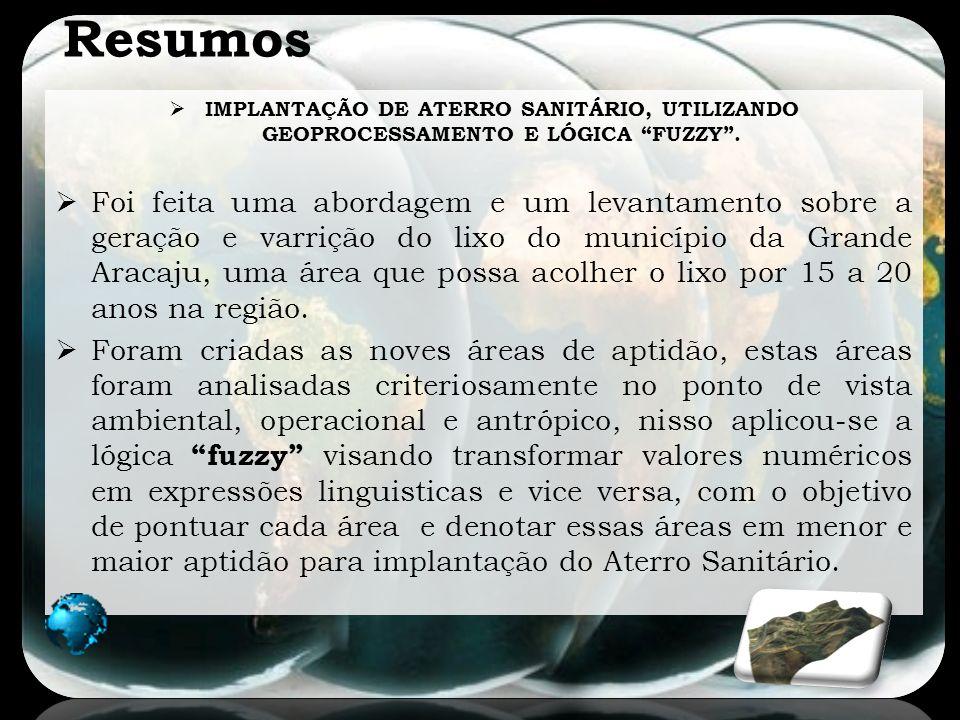 Resumos IMPLANTAÇÃO DE ATERRO SANITÁRIO, UTILIZANDO GEOPROCESSAMENTO E LÓGICA FUZZY .