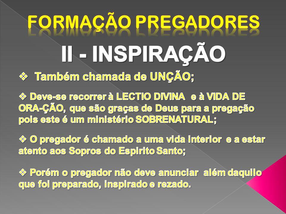 II - INSPIRAÇÃO Formação Pregadores Também chamada de UNÇÃO;