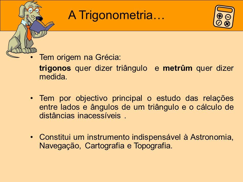 A Trigonometria… Tem origem na Grécia: